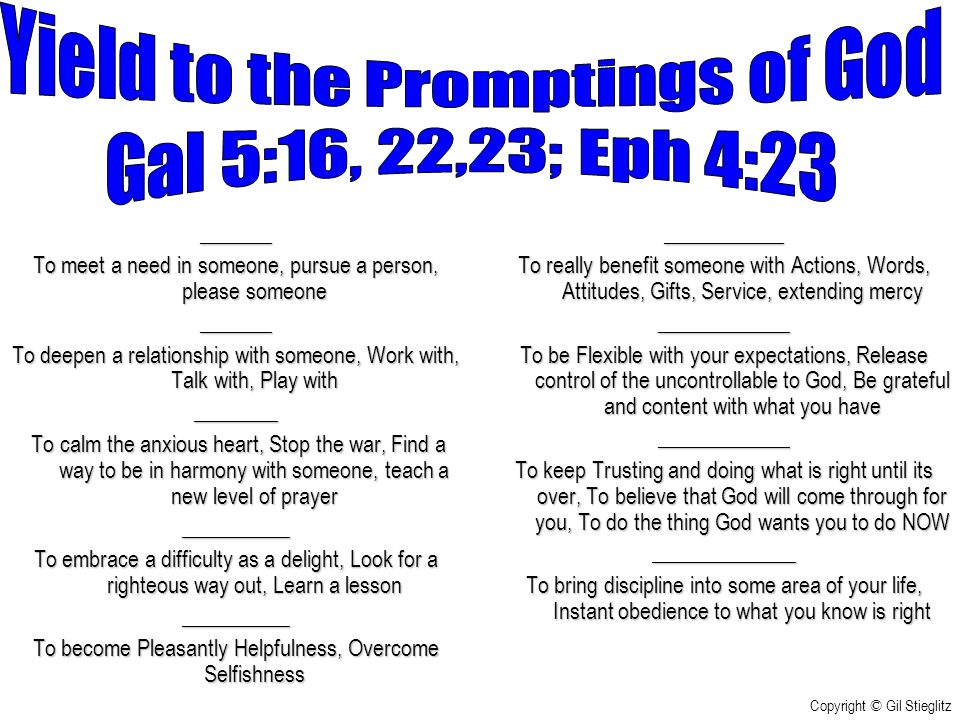 Yield to the Promptings of God Gal 5:16, 22,23; Eph 4:23