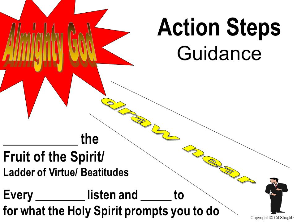 Action Steps Guidance Almighty God draw near ___________ the