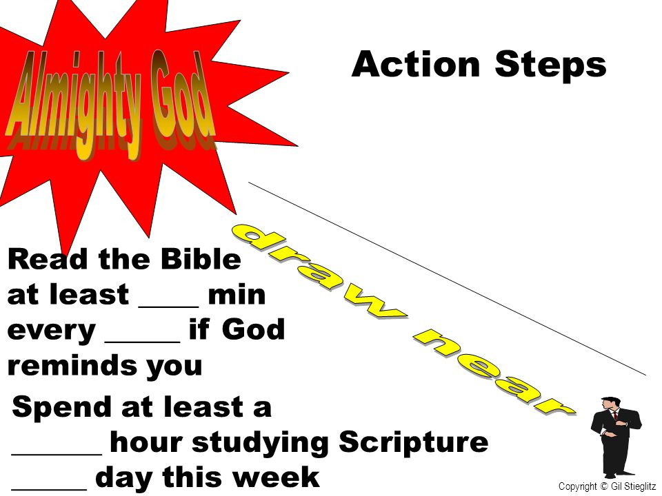 Action Steps Almighty God draw near Read the Bible at least ____ min