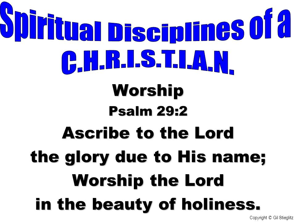 the glory due to His name; Worship the Lord in the beauty of holiness.