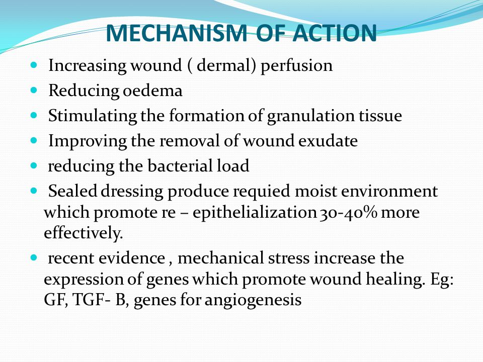 MECHANISM OF ACTION Increasing wound ( dermal) perfusion