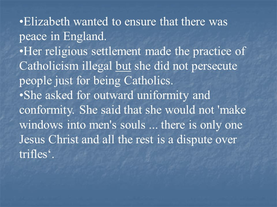 Elizabeth wanted to ensure that there was peace in England.