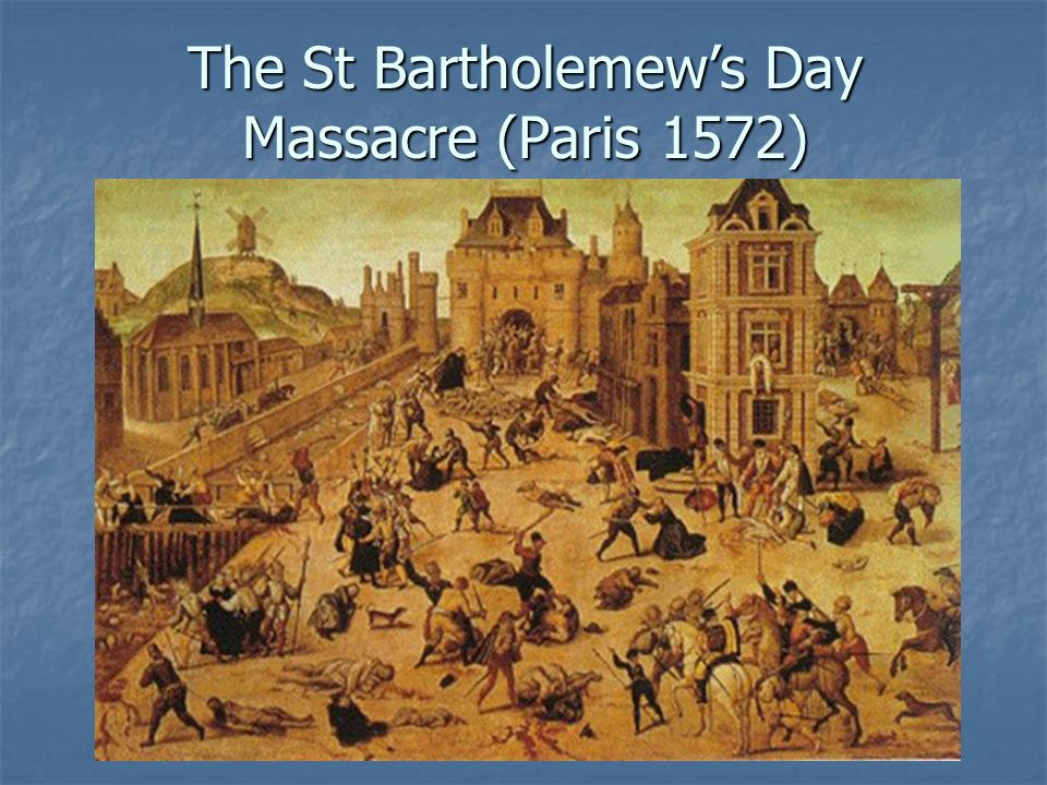 The St Bartholemew's Day Massacre (Paris 1572)