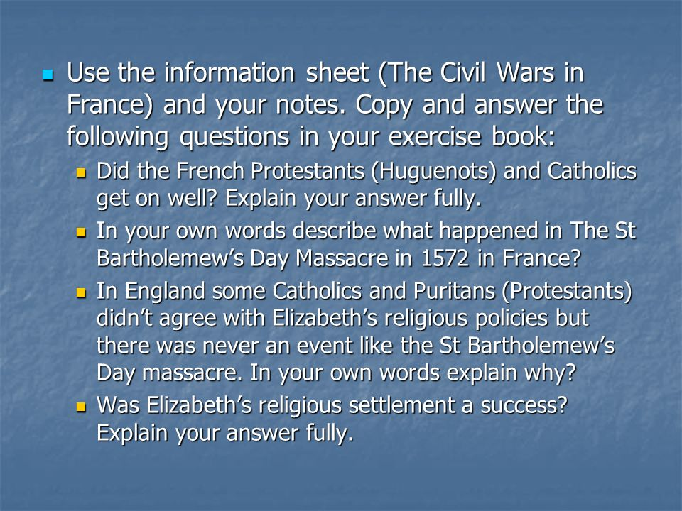 Use the information sheet (The Civil Wars in France) and your notes