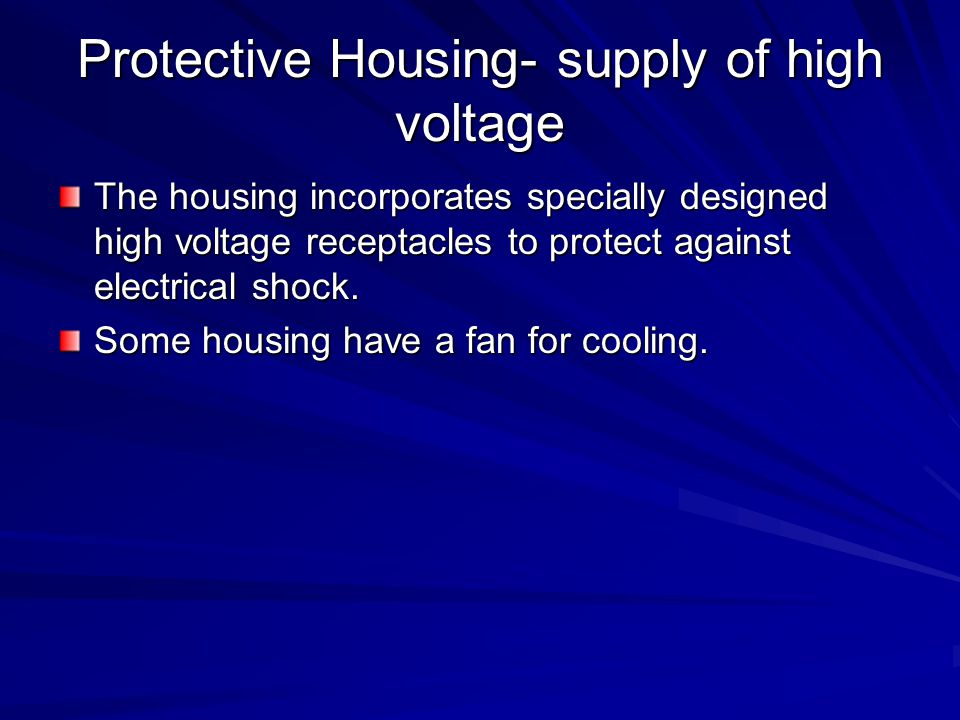 Protective Housing- supply of high voltage