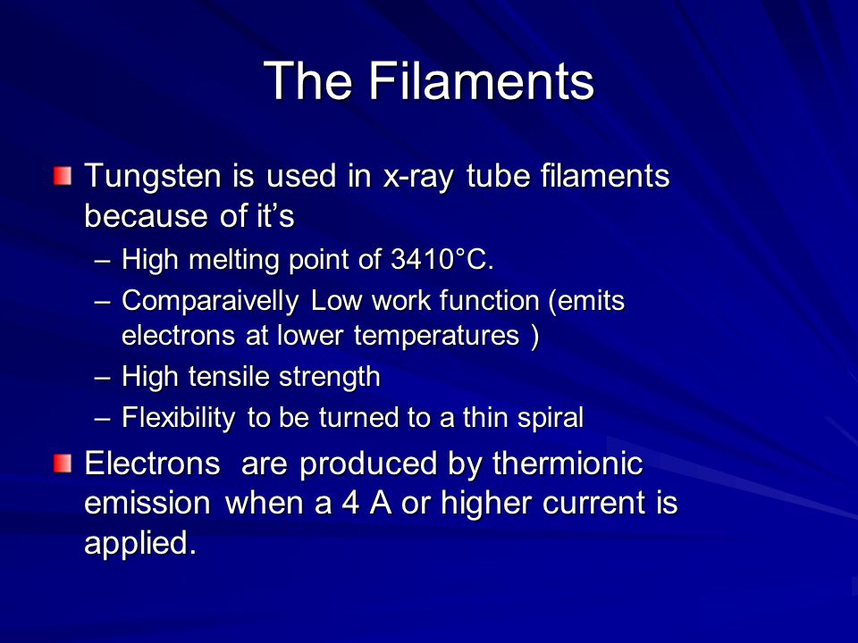 The Filaments Tungsten is used in x-ray tube filaments because of it's