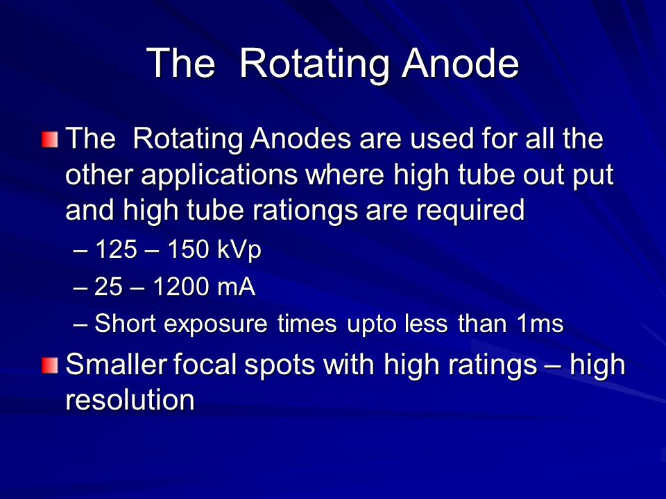 The Rotating Anode The Rotating Anodes are used for all the other applications where high tube out put and high tube rationgs are required.