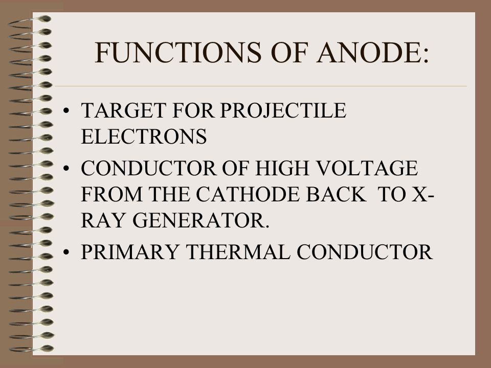 FUNCTIONS OF ANODE: TARGET FOR PROJECTILE ELECTRONS