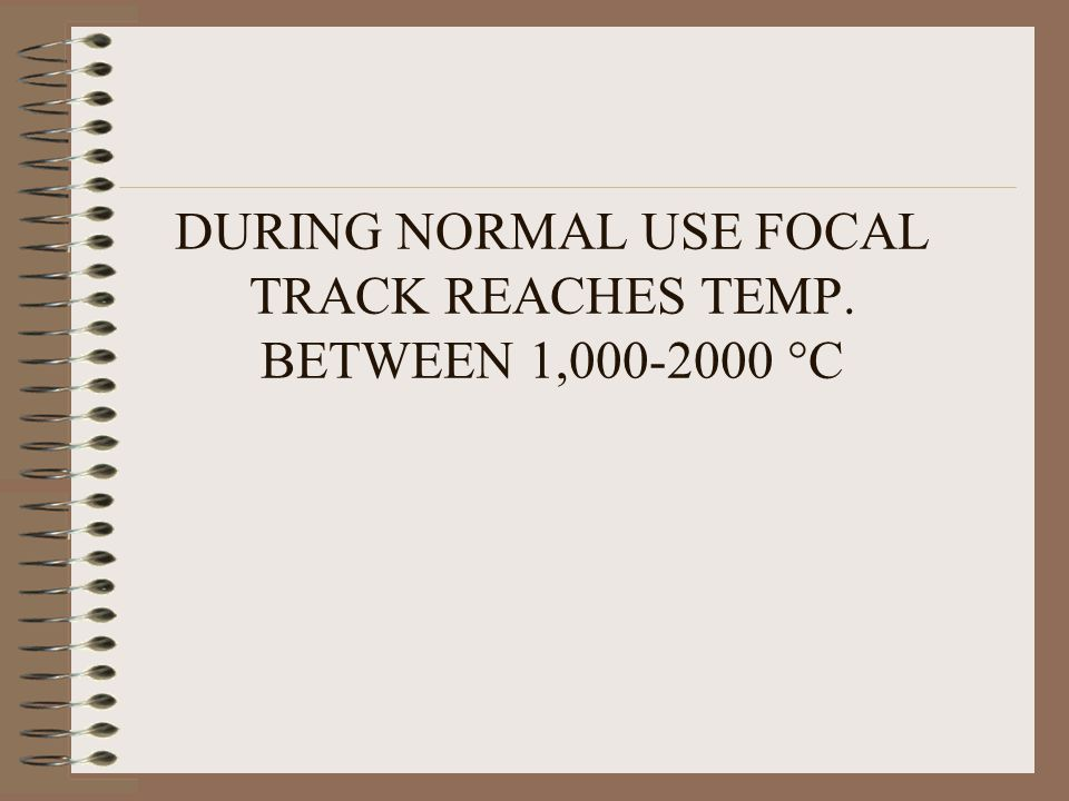 DURING NORMAL USE FOCAL TRACK REACHES TEMP. BETWEEN 1, C