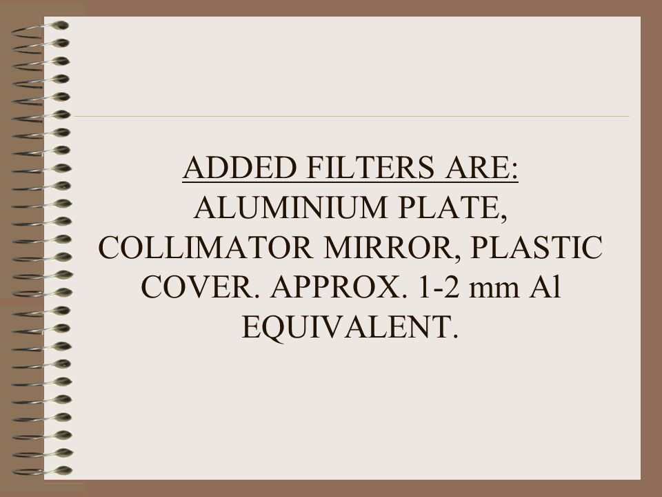 ADDED FILTERS ARE: ALUMINIUM PLATE, COLLIMATOR MIRROR, PLASTIC COVER