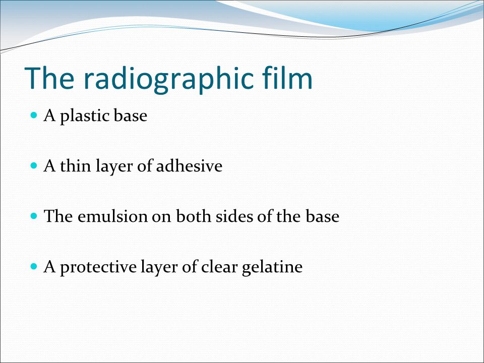 The radiographic film A plastic base A thin layer of adhesive