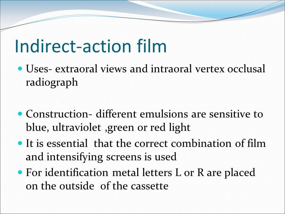 Indirect-action film Uses- extraoral views and intraoral vertex occlusal radiograph.