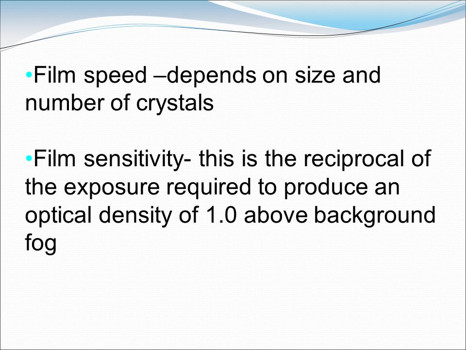Film speed –depends on size and number of crystals