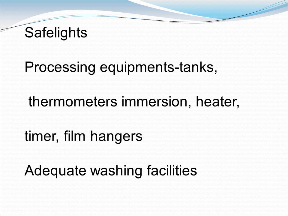 Safelights Processing equipments-tanks, thermometers immersion, heater, timer, film hangers.