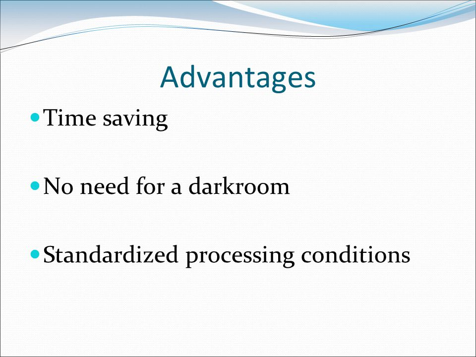 Advantages Time saving No need for a darkroom