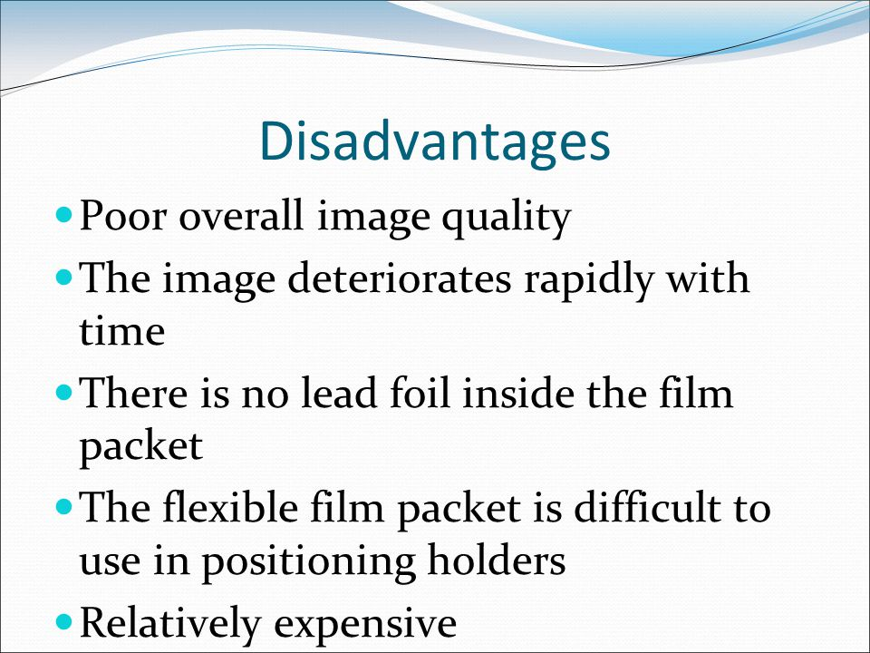 Disadvantages Poor overall image quality