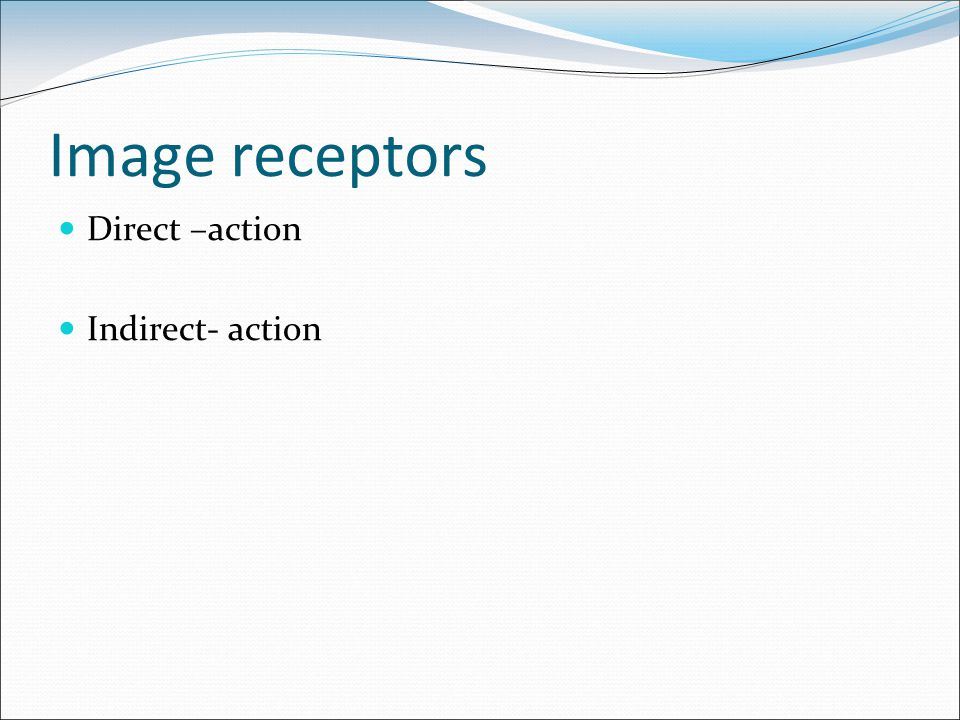 Image receptors Direct –action Indirect- action