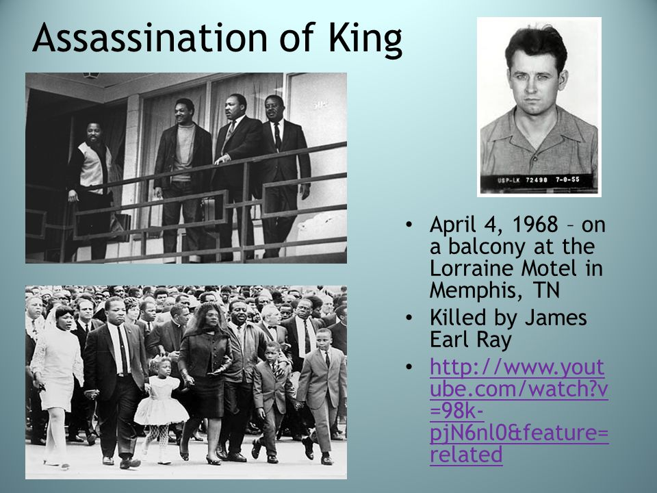 Assassination of King April 4, 1968 – on a balcony at the Lorraine Motel in Memphis, TN. Killed by James Earl Ray.