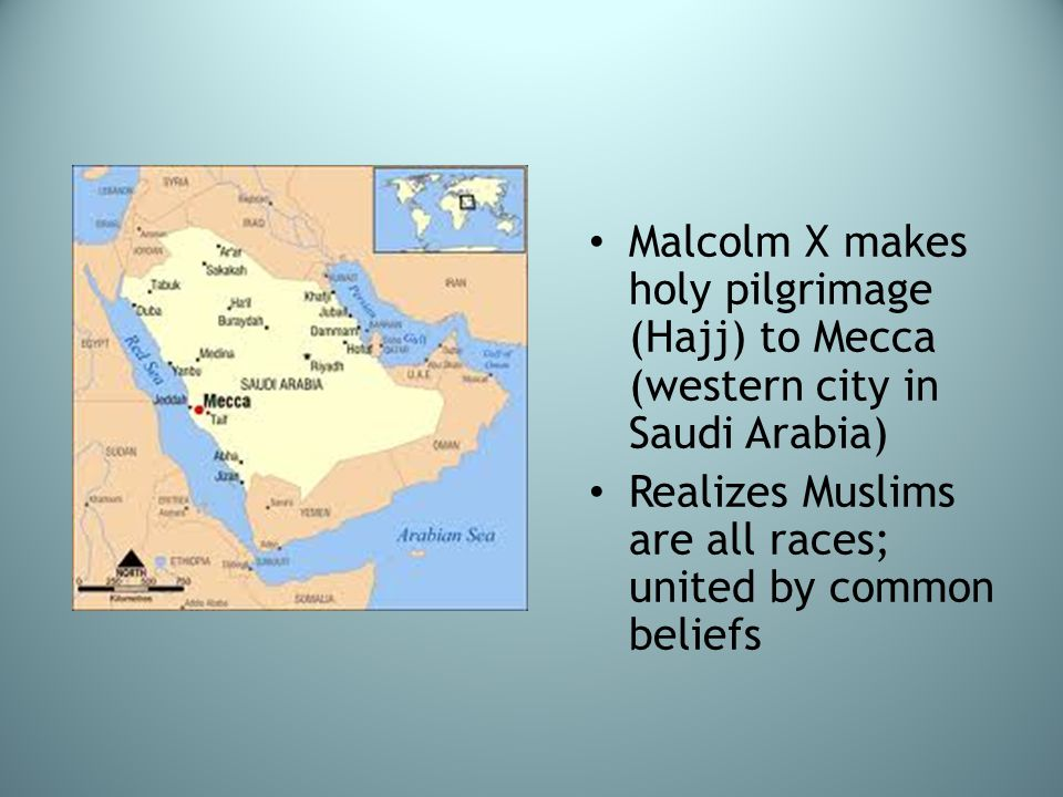 Malcolm X makes holy pilgrimage (Hajj) to Mecca (western city in Saudi Arabia)