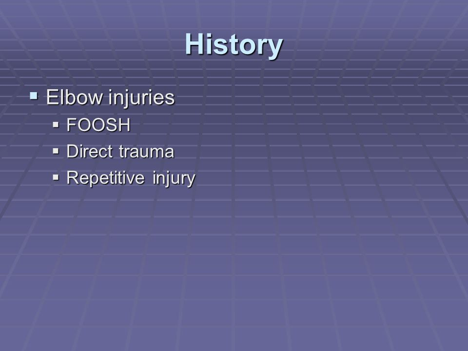History Elbow injuries FOOSH Direct trauma Repetitive injury