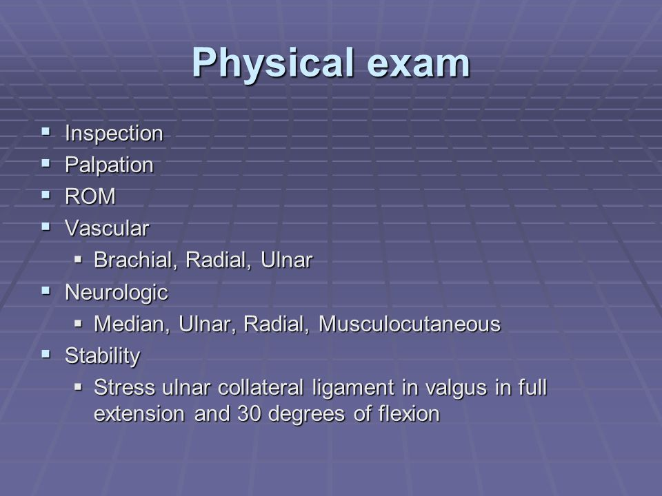 Physical exam Inspection Palpation ROM Vascular