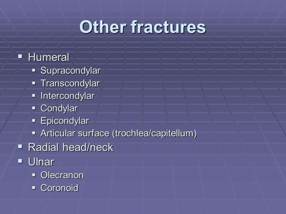 Other fractures Humeral Radial head/neck Ulnar Supracondylar