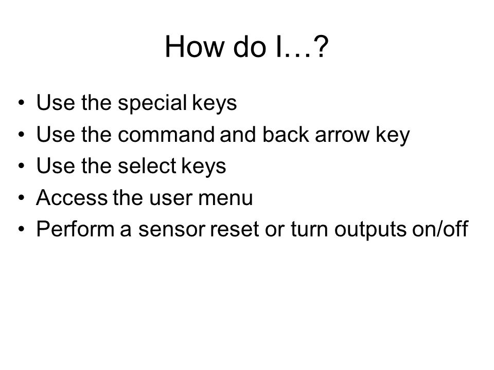 How do I… Use the special keys Use the command and back arrow key
