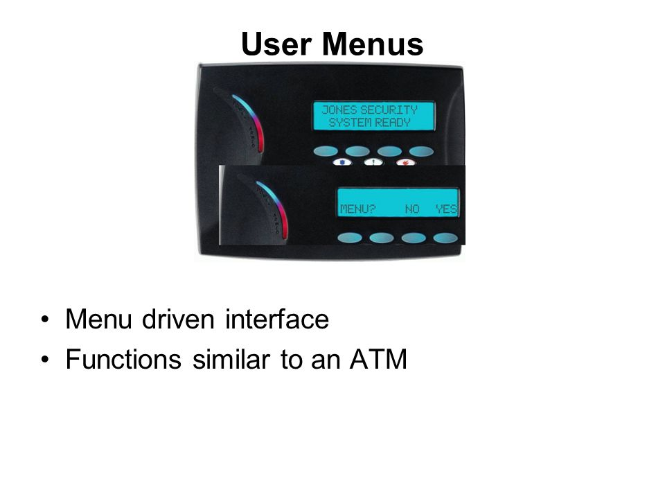 User Menus Menu driven interface Functions similar to an ATM