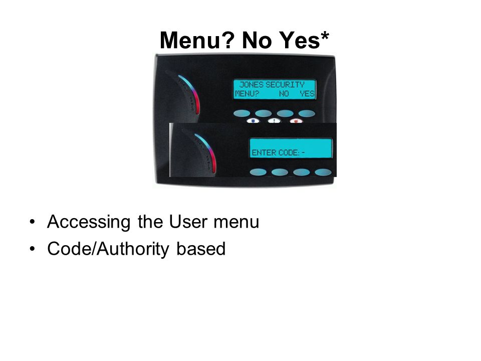 Menu No Yes* Accessing the User menu Code/Authority based