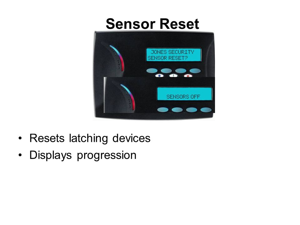 Sensor Reset Resets latching devices Displays progression