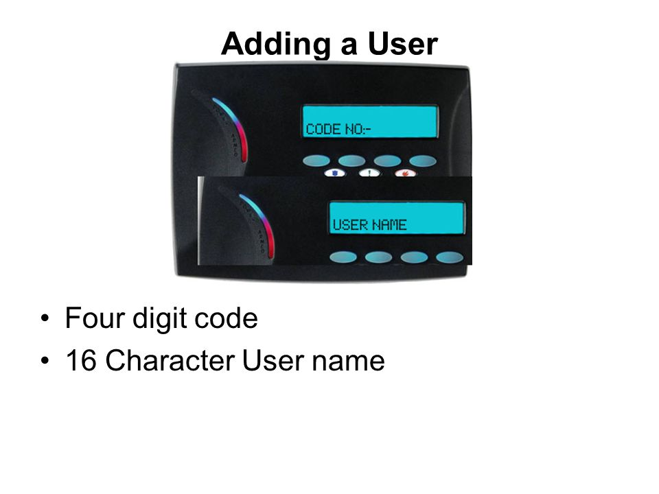 Adding a User Four digit code 16 Character User name