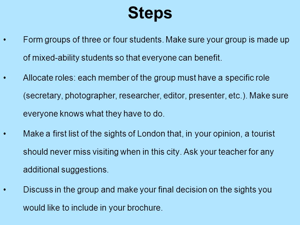 Steps Form groups of three or four students. Make sure your group is made up of mixed-ability students so that everyone can benefit.