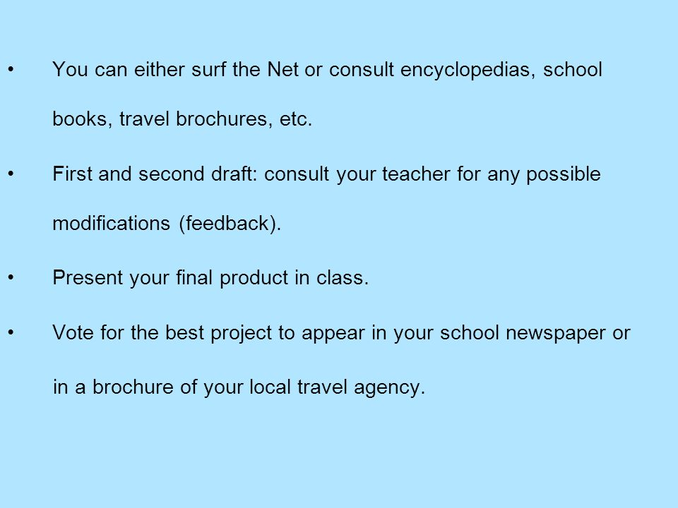 You can either surf the Net or consult encyclopedias, school books, travel brochures, etc.
