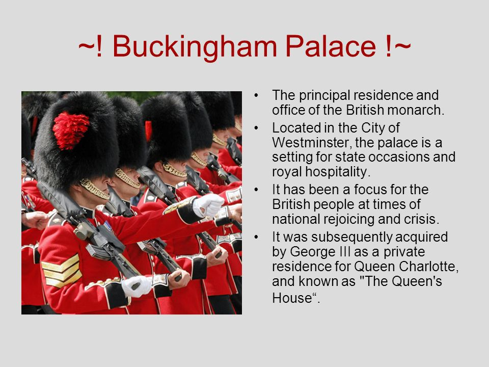 ~! Buckingham Palace !~ The principal residence and office of the British monarch.