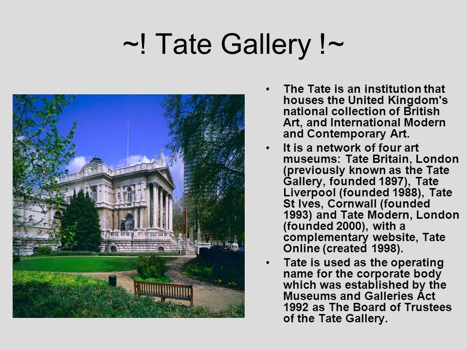 ~! Tate Gallery !~