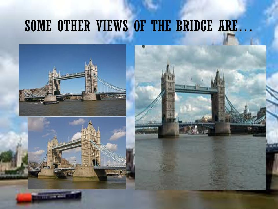 SOME OTHER VIEWS OF THE BRIDGE ARE…