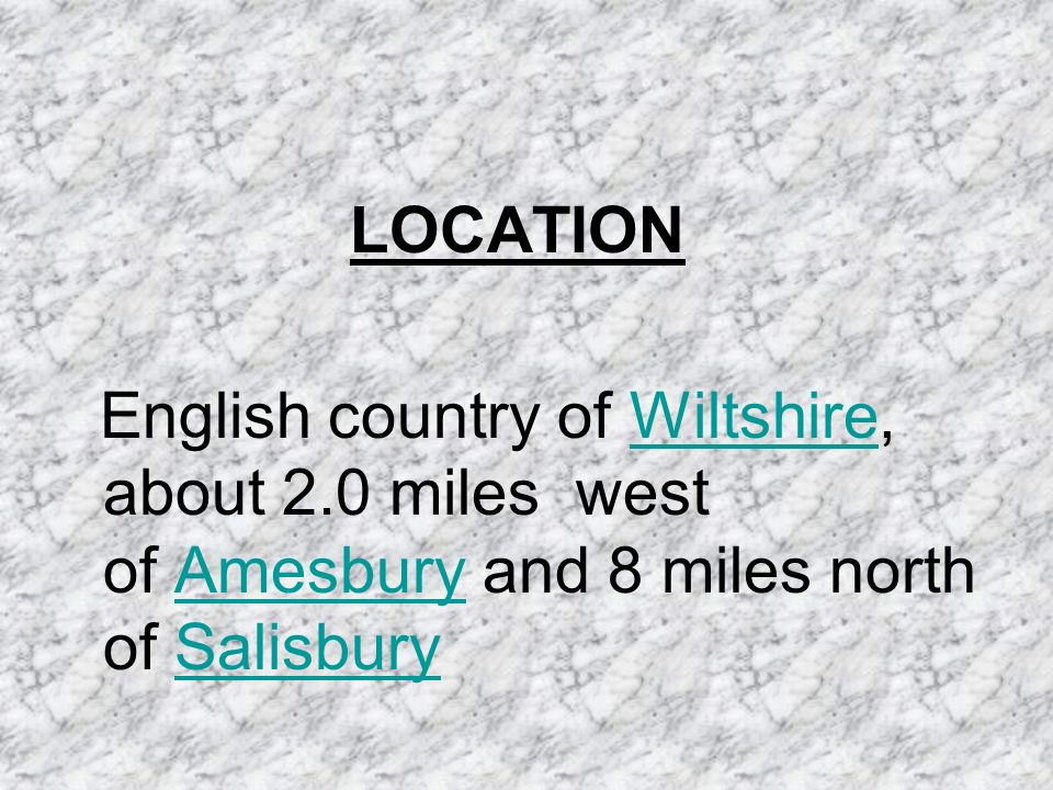 LOCATION English country of Wiltshire, about 2.0 miles west of Amesbury and 8 miles north of Salisbury.