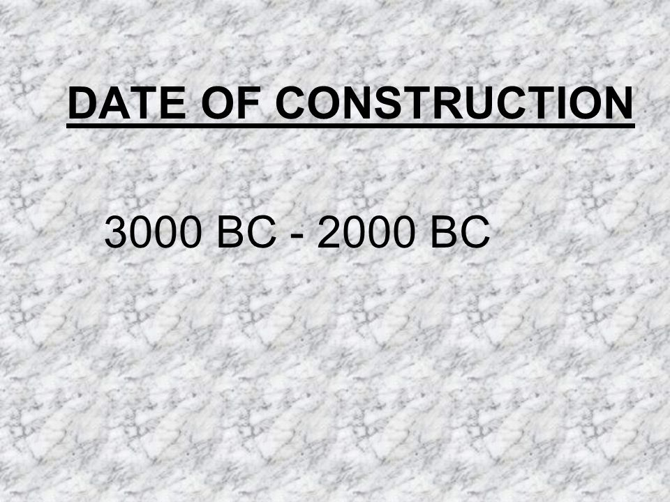 DATE OF CONSTRUCTION 3000 BC - 2000 BC