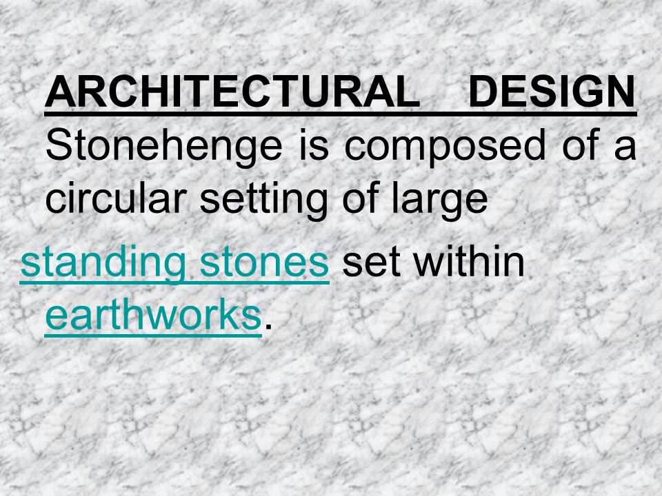 ARCHITECTURAL DESIGN Stonehenge is composed of a circular setting of large