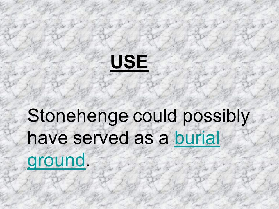 USE Stonehenge could possibly have served as a burial ground.