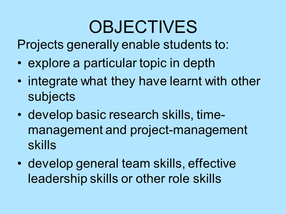 OBJECTIVES Projects generally enable students to: