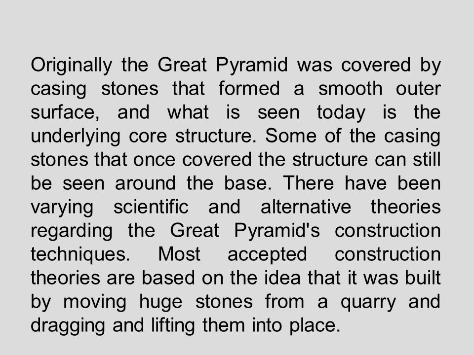 Originally the Great Pyramid was covered by casing stones that formed a smooth outer surface, and what is seen today is the underlying core structure.