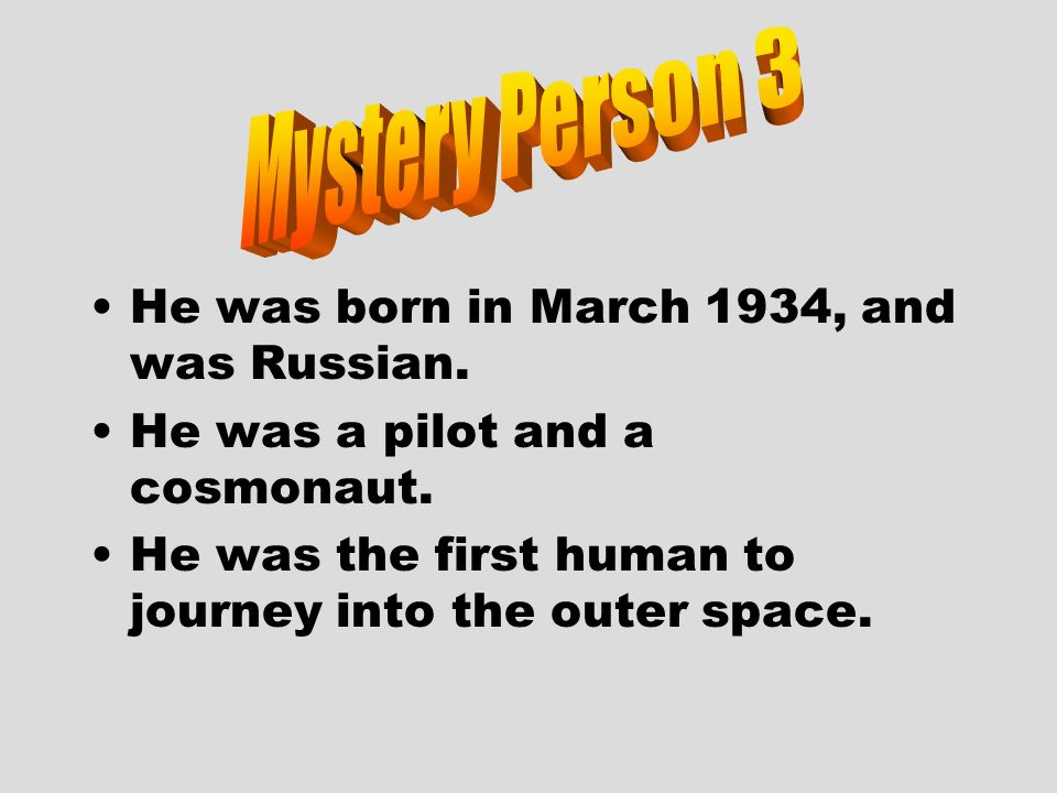 Mystery Person 3 He was born in March 1934, and was Russian.