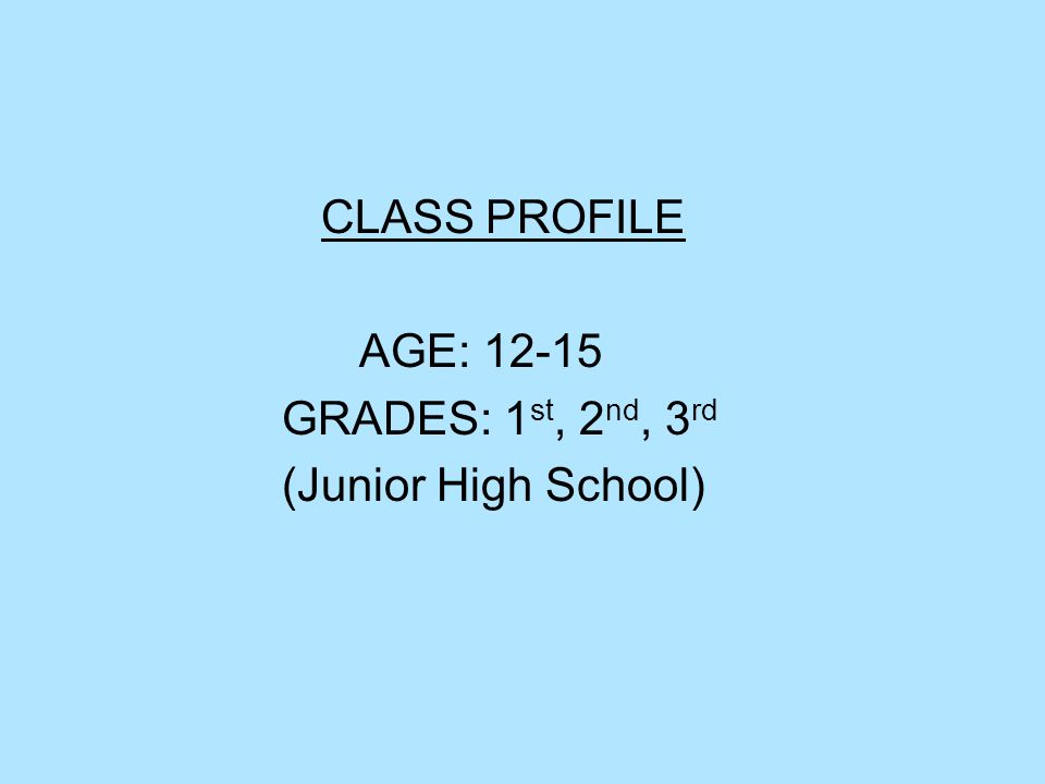 CLASS PROFILE AGE: 12-15 GRADES: 1st, 2nd, 3rd (Junior High School)