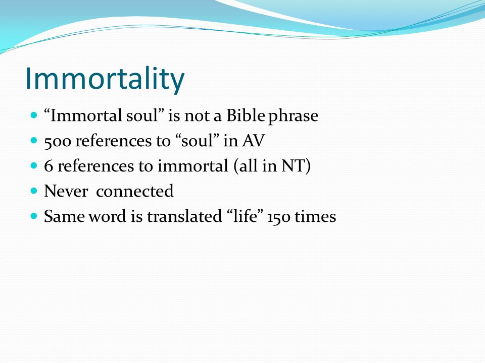 Immortality Immortal soul is not a Bible phrase