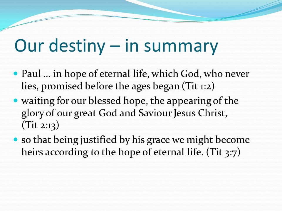 Our destiny – in summary