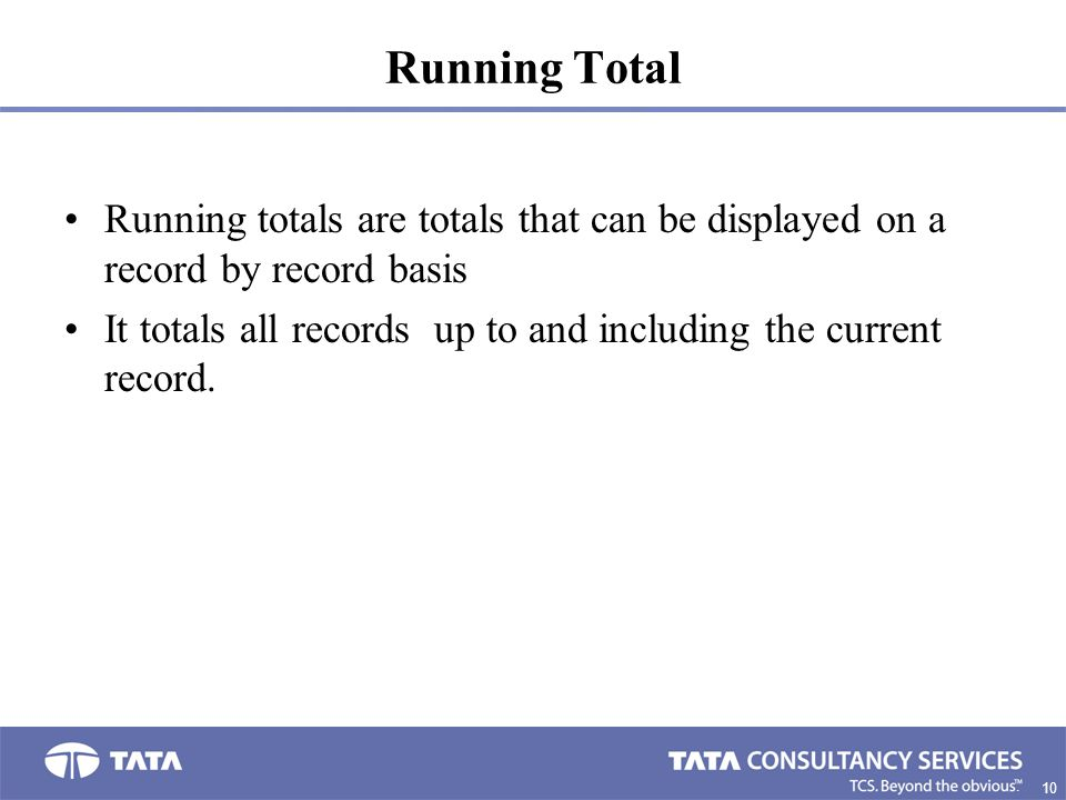 Running Total Running totals are totals that can be displayed on a record by record basis.