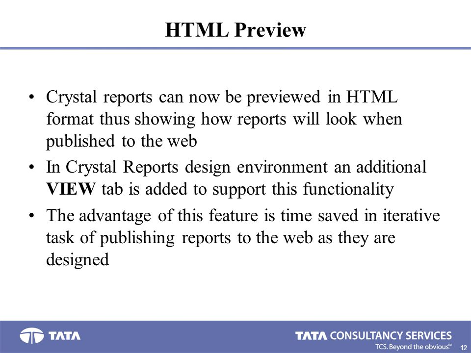 HTML Preview Crystal reports can now be previewed in HTML format thus showing how reports will look when published to the web.