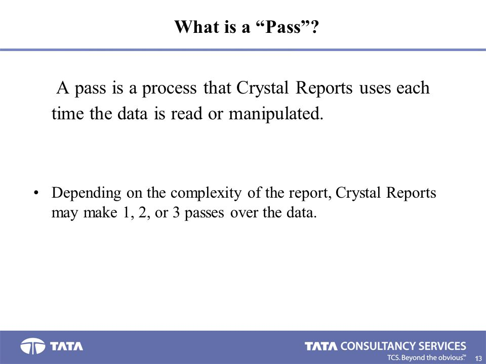 What is a Pass A pass is a process that Crystal Reports uses each time the data is read or manipulated.