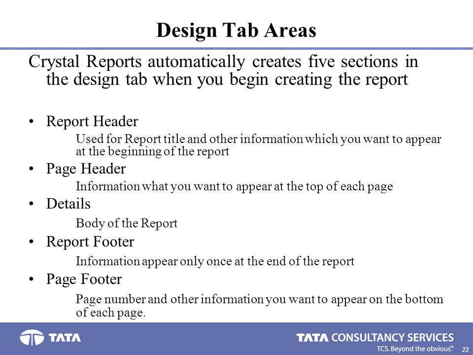 Design Tab Areas Crystal Reports automatically creates five sections in the design tab when you begin creating the report.